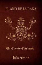 El año de la Rana : Un Cuento Chismoso by Juls Amor (2015, Paperback)