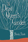 The Dead Queen's Garden by Nicola Slade (Hardback, 2013)