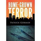 Home-Grown Terror by Patrick Gorman (Hardback, 2013)