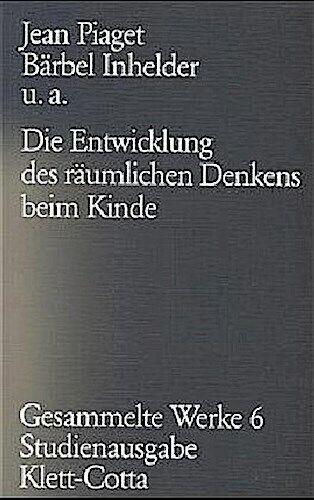 Gesammelte Werke, Bd.6: Die Entwicklung des räumlichen Denkens beim Kinde J ... - Jean Piaget,Bärbel Inhelder