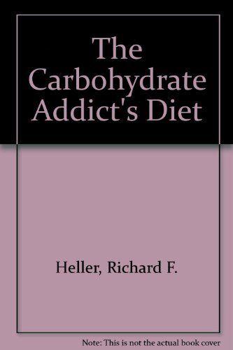 The Carbohydrate Addict's Diet,Richard F. Heller, Rachael F. Heller