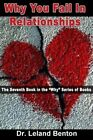 Why You Fail in Relationships: The Seventh Book in the  Why  Series of Books by Dr Leland Benton (Paperback / softback, 2013)