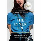 The Inner Fix: Be Stronger, Happier and Braver. by Addictive Daughter, Joey Bradford, Persia Lawson (Paperback, 2017)