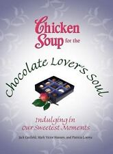 Chicken Soup for the Chocolate Lover's Soul: Indulging Our Sweetest Moments (Ch