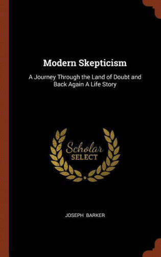 Modern Skepticism: A Journey Through the Land of Doubt and Back Again a Life