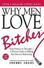 Why Men Love Bitches: From Doormat to Dreamgirl-A Woman's Guide to Holding Her Own in a Relationship by Sherry Argov (Paperback, 2002)