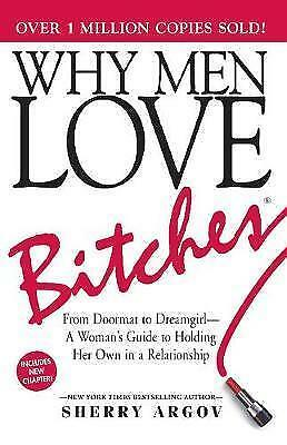 Why Men Love Bitches: From Doormat to Dreamgirl - A... by Sherry Argov Paperback