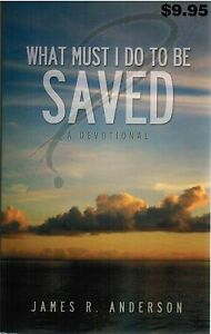 What Must I Do to Be Saved A Devotional by James R Anderson 2014 Religion Book