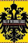 Fall of the Double Eagle: The Battle for Galicia and the Demise of Austria-Hungary by John R. Schindler (Hardback, 2016)