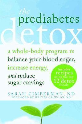 The Prediabetes Detox: A Whole-Body Program to Balance Your Blood Sugar,