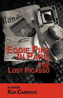 Eddie Pike in Paris or the Lost Picasso: A Novel by KEN CAMERON by KEN CAMERON (Hardback, 2010)