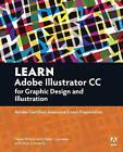 Learn Adobe Illustrator CC for Graphic Design and Illustration: Adobe Certified Associate Exam Preparation by Dena Wilson, Peter Lourekas, Rob Schwartz (Paperback, 2016)