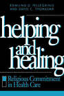 Helping and Healing: Religious Commitment in Health Care by David C. Thomasma, Edmund D. Pellegrino (Paperback, 1997)