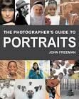The Photographer's Guide to Portraits by John Freeman (Paperback, 2004)