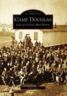 Camp Douglas: Chicago's Civil War Prison by Kelly Pucci (Paperback / softback, 2007)