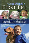 Your Child's First Pet: A Parent's Guide to Ensuring Success by Amy Brayfield (Paperback, 2010)