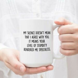 Funny Silence Coffee Mug Tea Cup Gift - My Silence Doesn't Mean I Agree With You