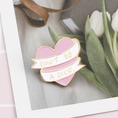 Enamel Brooch Sweet Pink Lapel Pin Heart Collectable Badge Don/'t Be A Dick YW