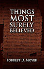 Things Most Surely Believed by Forrest D Moyer (Paperback / softback, 2010)