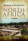 Roman Conquests: North Africa by Nic Fields (Hardback, 2010)