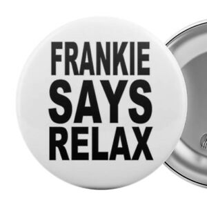 FRANKIE-SAYS-RELAX-Large-5-5cm-Badge-Button-Pin-80s-Eighties-1980s-party