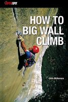 How To Big Wall Climb By Chris Mcnamara, (paperback), Supertopo , New, Free Ship on sale
