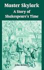 Master Skylark: A Story of Shakespeare's Time by John Bennett (Paperback / softback, 2004)