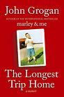 The Longest Trip Home: A Memoir by John Grogan (Hardback, 2009)
