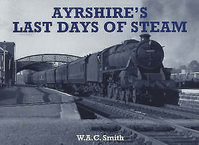 1 of 1 - Ayrshire's Last Days of Steam by W. A. C. Smith (Paperback, 2001)
