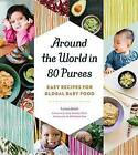 Around the World in 80 Purees: Easy Recipes for Global Baby Food by Leena Saini (Paperback, 2016)