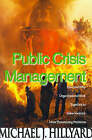 Public Crisis Management: How and Why Organizations Work Together to Solve Society's Most Threatening Problems by Michael J Hillyard (Paperback / softback, 2000)