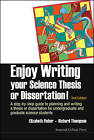 Enjoy Writing Your Science Thesis or Dissertation!: A Step by Step Guide to Planning and Writing a Thesis or Dissertation for Undergraduate and Graduate Science Students by Richard C. Thompson, Elizabeth Munro Fisher (Hardback, 2014)