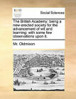 The British Academy: Being a New-Erected Society for the Advancement of Wit and Learning: With Some Few Observations Upon It. by MR Oldmixon (Paperback / softback, 2010)
