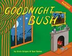 Goodnight Bush by Gan Golan and Erich Origen (2008, Hardcover)