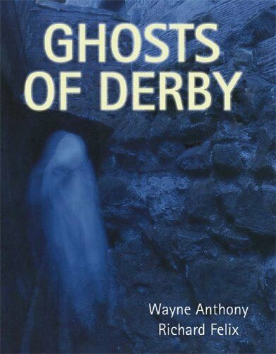 Ghosts of Derby,Wayne Anthony, Richard Felix