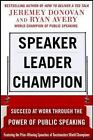 Speaker, Leader, Champion : Succeed at Work Through the Power of Public Speaking - Featuring the Prize-Winning Speeches of Toastmasters World Champions by Jeremey Donovan and Ryan Avery (2014, Paperback)