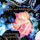 Reflections of Maple and Mahogany by Scott Balsai (CD, 2011, Scott Balsai-Acoustic Reflection)