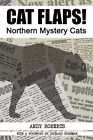 CAT FLAPS! Northern Mystery Cats by Andy (Paperback, 2007)