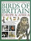 The Illustrated Encyclopedia of Birds of Britain Europe & Africa: A Comprehensive Visual Guide and Identifier to Over 550 Birds by David Alderton (Hardback, 2013)