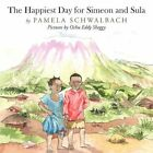 The Happiest Day for Simeon and Sula 9781456750626 by Pamela Schwalbach Book