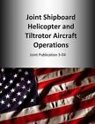 Joint Shipboard Helicopter and Tiltrotor Aircraft Operations: Joint Publication 3-04 by U S Joint Force Command (Paperback / softback, 2014)