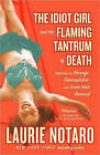 The Idiot Girl and the Flaming Tantrum of Death: Reflections on Revenge, Germophobia, and Laser Hair Removal by Laurie Notaro (Paperback, 2009)