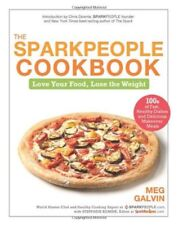 The Sparkpeople Cookbook : Love Your Food, Lose the Weight by Stepfanie Romine and Meg Galvin (2011, Hardcover)