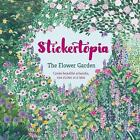 Stickertopia the Flower Garden: Create Beautiful Artworks, One Sticker at a Time by Octopus Publishing Group (Paperback, 2017)