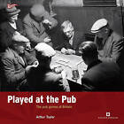 Played at the Pub: The Pub Games of Britain by Arthur Taylor (Paperback, 2009)
