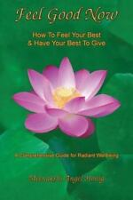 Feel Good Now : How to Feel Your Best and Have Your Best to Give by Meenakshi...
