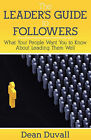 The Leader's Guide to Followers: What Your People Want You to Know about Leading Them Well by Dean Duvall (Paperback / softback, 2011)