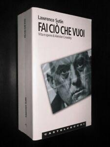 LAWRENCE SUTIN – FAI CIO' CHE VUOI - VITA E OPERE DI ALEISTER CROWLEY - OTTIMO