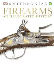 Firearms - An Illustrated History by Dorling Kindersley Publishing Staff (2014, Hardcover)