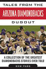 Tales from the Arizona Diamondbacks Dugout: A Collection of the Greatest Diamondbacks Stories Ever Told by Bob Page (Hardback, 2015)